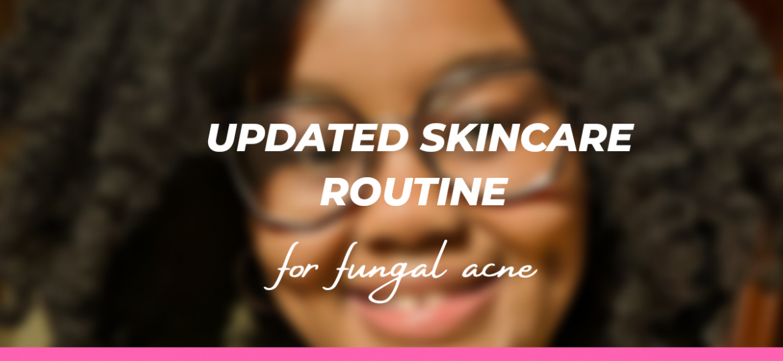 fungal acne skincare routine