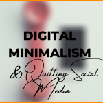 Quitting social media & digital minimalism