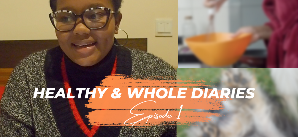 HEALTHY & WHOLE DIARIES ep 1